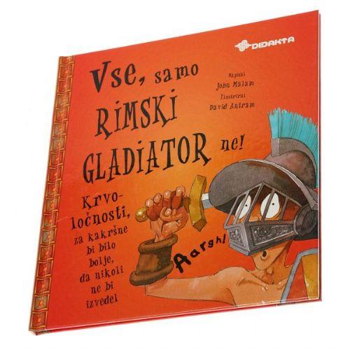 Vse, samo rimski gladiator ne!